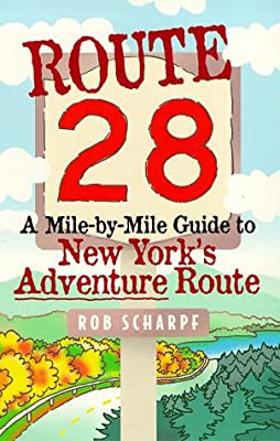 Route 28: A Mile by Mile Guide to New York's Adventure Route