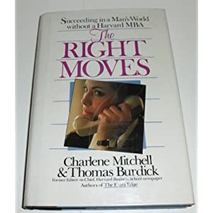 The Right Moves: Succeeding in a Man's World Without a Harvard MBA