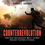 The Counterrevolution: How Our Government Went to War Against Its Own Citizens | Bernard E. Harcourt