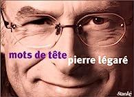 Mots de tête par Pierre Légaré
