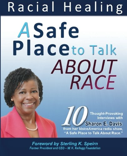 A Safe Place to Talk About Race: 10 Thought-Provoking Interviews with Sharon E. Davis from her VoiceAmerica radio show,