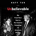 Unbelievable: My Front-Row Seat to the Craziest Campaign in American History Hörbuch von Katy Tur Gesprochen von: Katy Tur