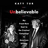 Book cover image for Unbelievable: My Front-Row Seat to the Craziest Campaign in American History