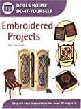 Embroidered Projects: Step-by-step Instructions for Over 30 Projects (Dolls' House Do-It-Yourself)