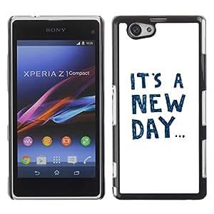 Be Good Phone Accessory // Dura Cáscara cubierta Protectora Caso Carcasa Funda de Protección para Sony Xperia Z1 Compact D5503 // It'S A New Day Text Motivational Inspiring