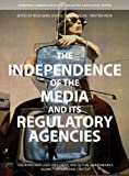 The Independence of the Media and Its Regulatory Agencies : Shedding New Light on Formal and Actual Independence Against the National Context, , 1841507334