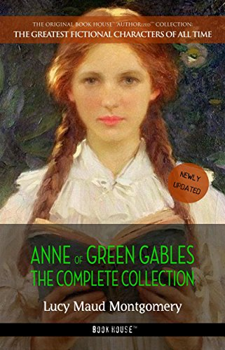 Anne of Green Gables: The Complete Collection (The Greatest Fictional Characters of All Time Book 1) (Anne Of Green Gables The Sequel Part 1)