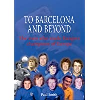 To Barcelona and Beyond: The Men Who Made Rangers Champions of Europe