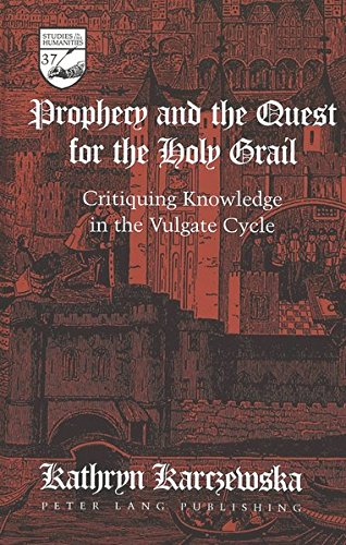 Prophecy and the Quest for the Holy Grail: Critiquing Knowledge in the Vulgate Cycle (Studies in the Humanities)