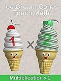 Ice Cream Cones Teach Math - Multiplication x 2