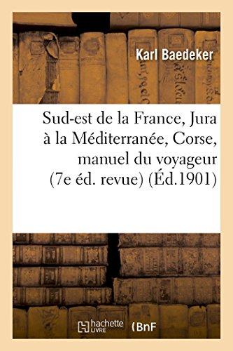 Le Sud-Est de la France, Du Jura À La Méditerranée, Et y Compris La Corse: Manuel Du Voyageu (Generalites) (French Edition)