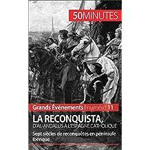La Reconquista, d'al-Andalus à l'Espagne catholique: Sept siècles de reconquêtes en péninsule Ibérique (Grands Événements t. 11) (French Edition)