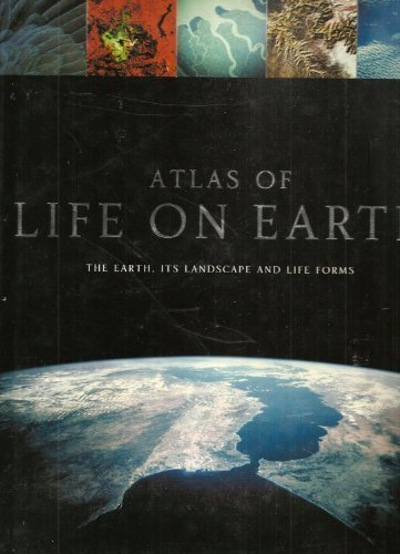 Atlas of Life on Earth: The Earth, Its Landscape and Life Forms