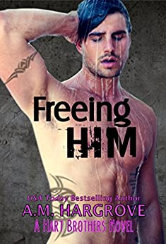Freeing Him: A Hart Brothers Novel, Book 2 by [Hargrove, A.M.]