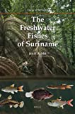 The Freshwater Fishes of Suriname, Mol, Jan H. A., 9004210741