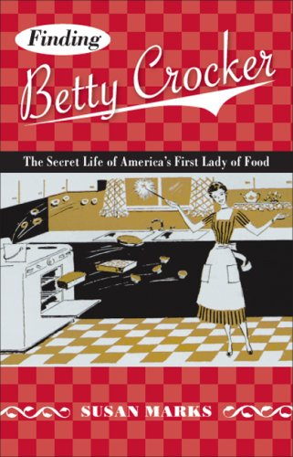 Finding Betty Crocker: The Secret Life of America's First Lady of Food (Fesler-Lampert Minnesota Heritage)
