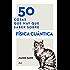 50 cosas que hay que saber sobre física cuántica