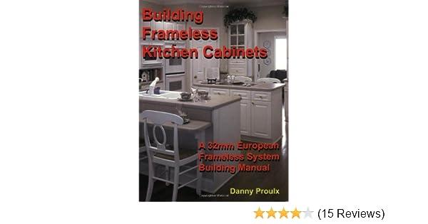 Building Frameless Kitchen Cabinets Danny Proulx 9780973186901