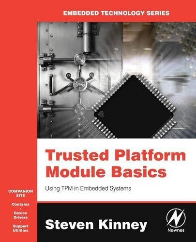 Trusted Platform Module Basics: Using TPM in Embedded Systems (Embedded Technology)
