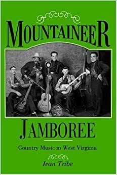 Mountaineer Jamboree: Country Music in West Virginia