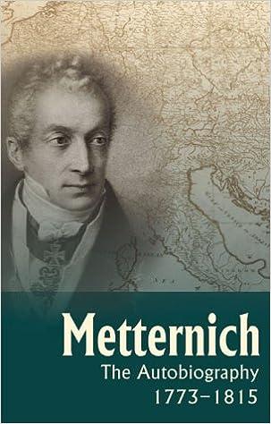 Metternich: The Autobiography, 1773-1815
