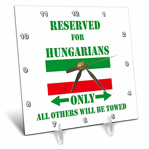"""3dRose dc_186993_1 Reserved for Hungarians Only, All Others Will Be Towed Desk Clock, 6 by 6"""""""