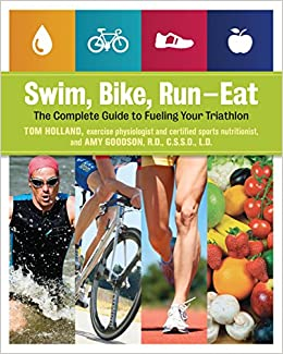 Swim, Bike, Run-- Eat: The Complete Guide to Fueling Your Triathlon: Amazon.es: Tom Holland, Amy Goodson: Libros en idiomas extranjeros