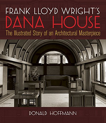Frank Lloyd Wright's Dana House: The Illustrated Story of an Architectural Masterpiece (Dover Architecture)