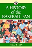 A History of the Baseball Fan, Fred Stein, 0786421487