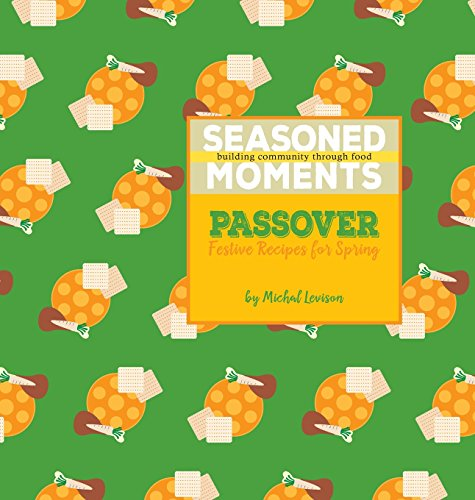 Seasoned Moments: Passover: Festive Recipes for Spring by Michal D Levison