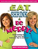 Eat, Shrink & Be Merry! Great-Tasting Food That Won't Go from Your Lips to Your Hips!