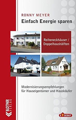 Einfach Energie sparen: Reiheneckhäuser und Doppelhaushälften: Modernisierungsempfehlungen für Hauseigentümer und Hauskäufer