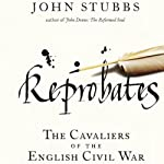 Reprobates: The Cavaliers of the English Civil War | John Stubbs