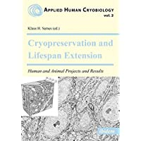 Cryopreservation and Lifespan Extension: Human and Animal Projects and Results (Applied Human Cryobiology)