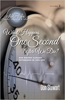 What Happens One Second After We Die?: Our Destiny Already Determined in This LIfe: Volume 2 (The Afterlife Series)