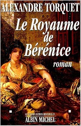 Le Royaume De Berenice Roman Les Grands Romans Historiques