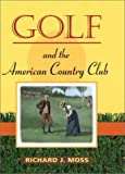 Golf and the American Country Club (Sport and Society)