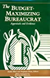 The Budget-Maximizing Bureaucrat : Appraisals and Evidence, Andre Blais, 0822936798