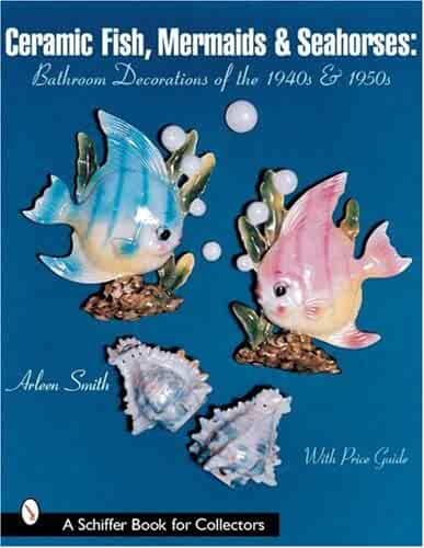 Ceramic Fish Mermaids and Seahorses Bathro (Schiffer Book for Collectors)