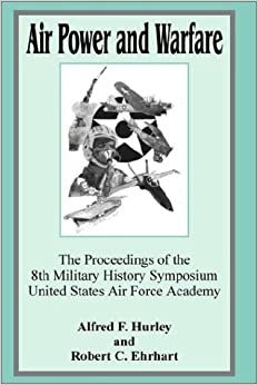Book Air Power and Warfare: The Proceeding of the 8th Military History Symposium United States Air Force Academy