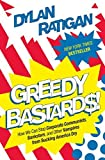 img - for Greedy Bastards: How We Can Stop Corporate Communists, Banksters, and Other Vampires from Sucking America Dry by Dylan Ratigan (2012-08-21) book / textbook / text book