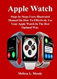 Apple Watch: Steps by Steps Users Illustrated