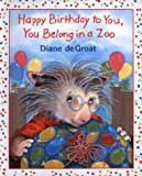Happy Birthday to You, You Belong in a Zoo, Diane deGroat, 0688165443