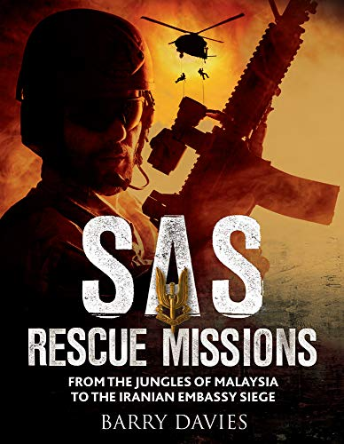 SAS Rescue Missions: From the Jungles of Malaysia to the Iranian Embassy Siege