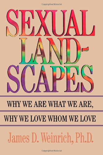 Sexual Landscapes: Why We Are What We Are, Why We Love Whom We Love