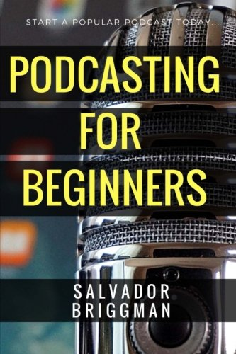 Podcasting for Beginners: Start, Grow and Monetize Your Podcast