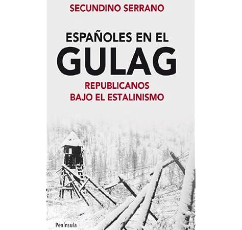 Españoles en el Gulag: Republicanos bajo el estalinismo ATALAYA: Amazon.es: Serrano, Secundino: Libros