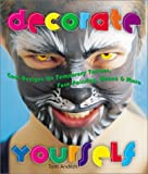Decorate Yourself: Cool Designs for Temporary Tattoos, Face Painting, Henna & More