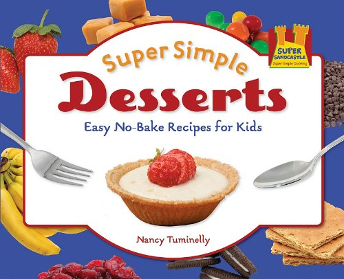 Super Simple Desserts: Easy No-bake Recipes for Kids (Super Simple Cooking) pdf