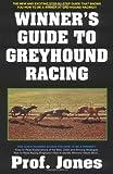 The Winner's Guide to Greyhound Racing, Professor Jones, 1580420869